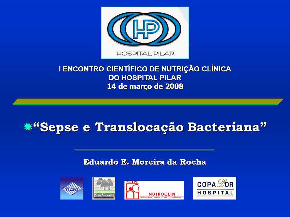"""I ENCONTRO CIENTÍFICO DE NUTRIÇÃO CLÍNICA DO HOSPITAL PILAR DO HOSPITAL PILAR 14 de março de 2008  """"Sepse e Translocação Bacteriana"""" Eduardo E. Morei"""