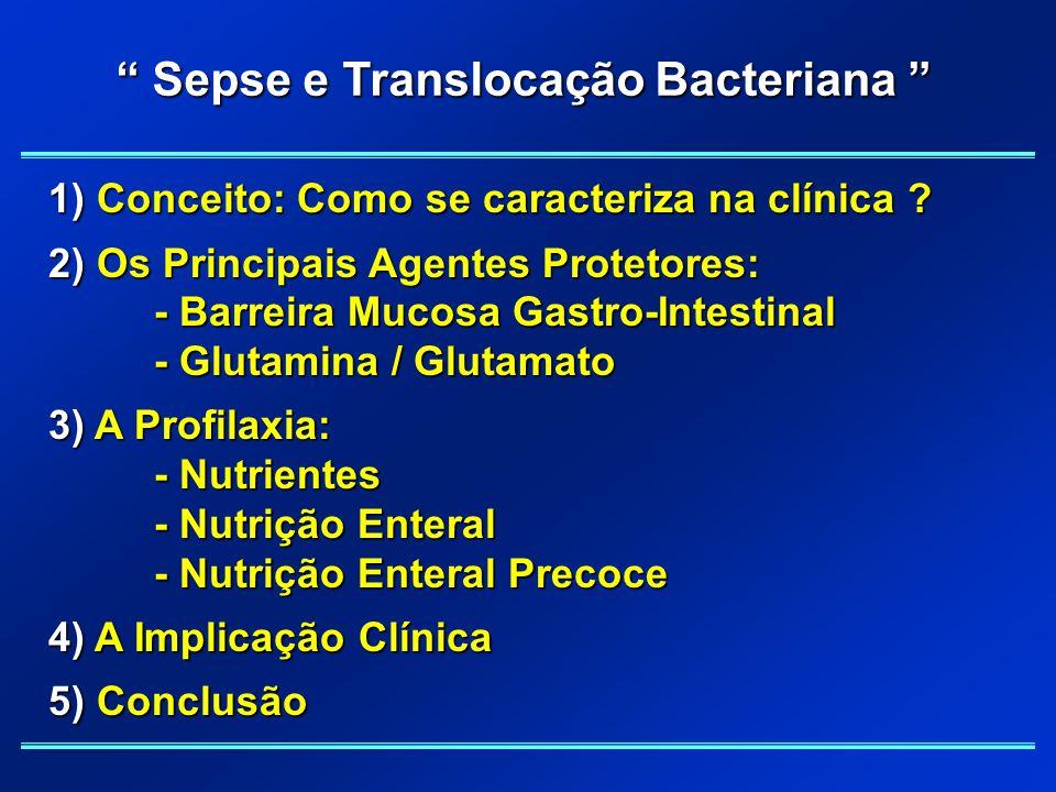 1) Conceito: Como se caracteriza na clínica ? 2) Os Principais Agentes Protetores: - Barreira Mucosa Gastro-Intestinal - Glutamina / Glutamato 3) A Pr
