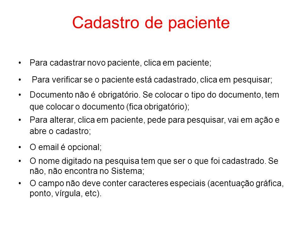 Cadastro de paciente Para cadastrar novo paciente, clica em paciente; Para verificar se o paciente está cadastrado, clica em pesquisar; Documento não