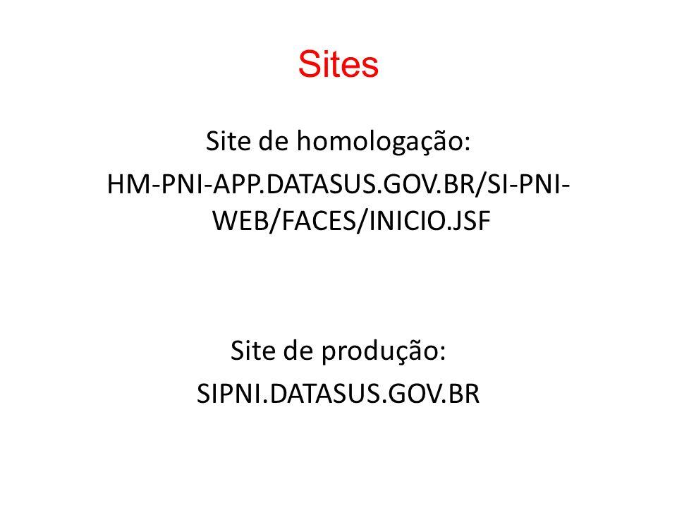 Sites Site de homologação: HM-PNI-APP.DATASUS.GOV.BR/SI-PNI- WEB/FACES/INICIO.JSF Site de produção: SIPNI.DATASUS.GOV.BR