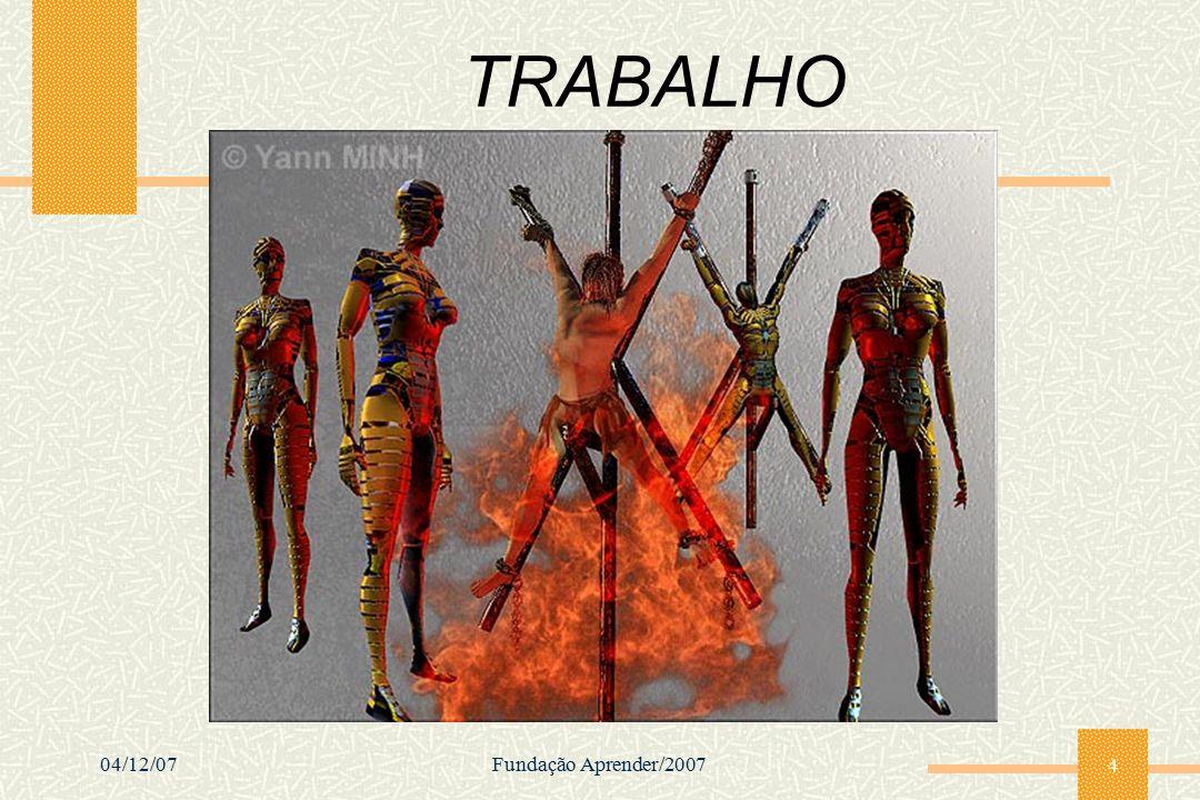 04/12/07Fundação Aprender/2007 4 TRABALHO