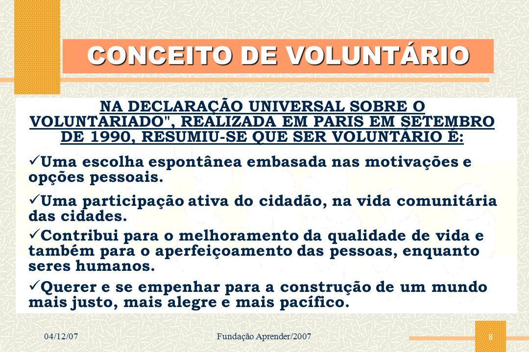 04/12/07Fundação Aprender/2007 8 NA DECLARAÇÃO UNIVERSAL SOBRE O VOLUNTARIADO