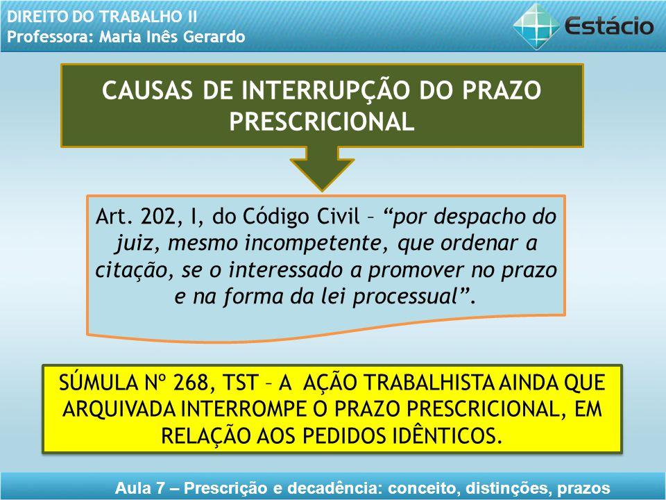 DIREITO DO TRABALHO II Professora: Maria Inês Gerardo Aula 7 – Prescrição e decadência: conceito, distinções, prazos CAUSAS DE INTERRUPÇÃO DO PRAZO PR