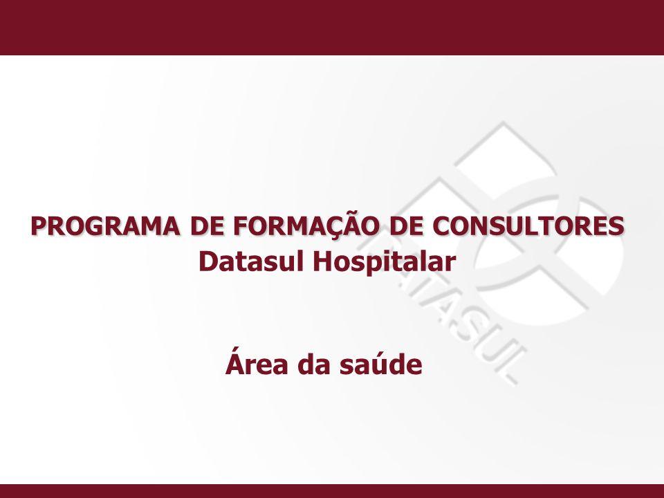 PROGRAMA DE FORMAÇÃO DE CONSULTORES PROGRAMA DE FORMAÇÃO DE CONSULTORES Datasul Hospitalar Área da saúde