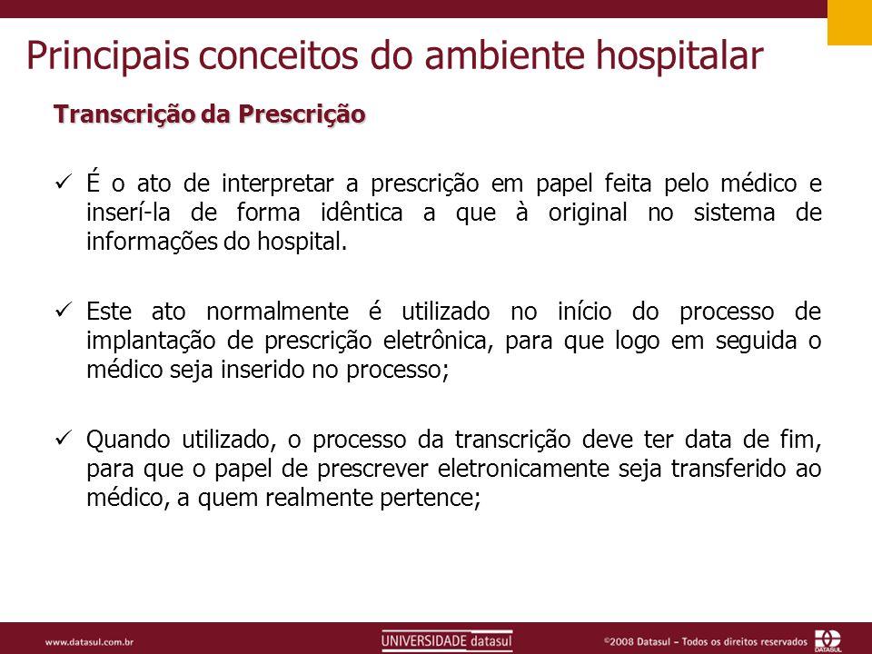 Principais conceitos do ambiente hospitalar Transcrição da Prescrição É o ato de interpretar a prescrição em papel feita pelo médico e inserí-la de forma idêntica a que à original no sistema de informações do hospital.
