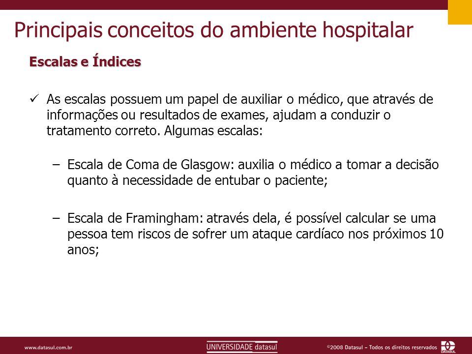 Principais conceitos do ambiente hospitalar Escalas e Índices As escalas possuem um papel de auxiliar o médico, que através de informações ou resultados de exames, ajudam a conduzir o tratamento correto.