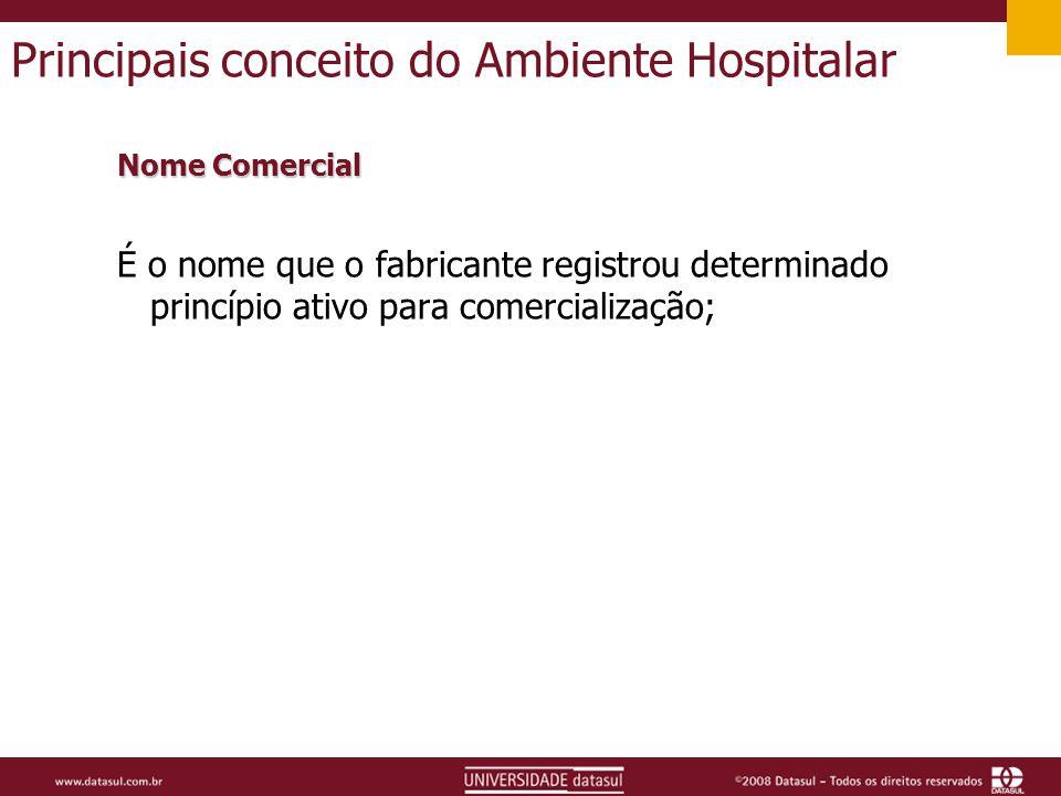 Principais conceito do Ambiente Hospitalar Nome Comercial É o nome que o fabricante registrou determinado princípio ativo para comercialização;