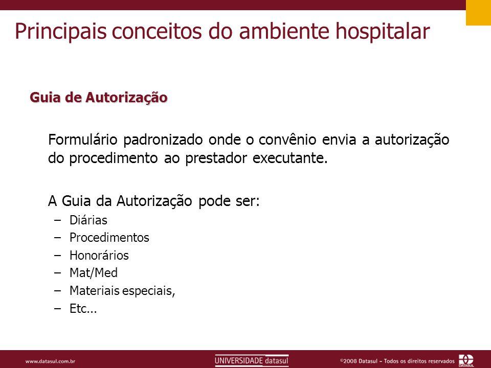 Principais conceitos do ambiente hospitalar Guia de Autorização Formulário padronizado onde o convênio envia a autorização do procedimento ao prestador executante.