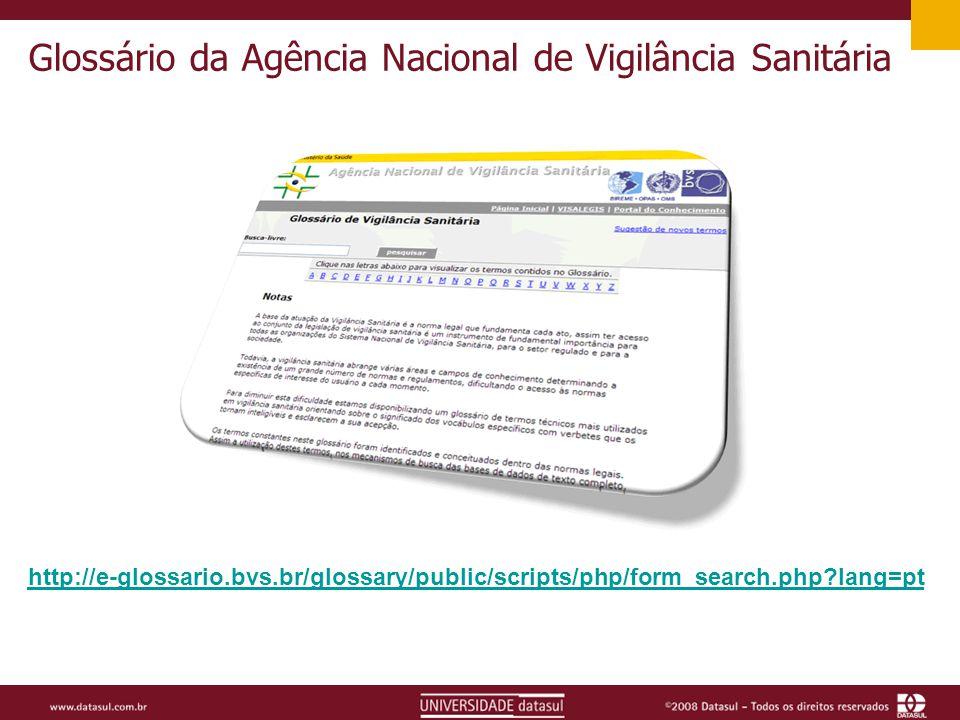 Glossário da Agência Nacional de Vigilância Sanitária http://e-glossario.bvs.br/glossary/public/scripts/php/form_search.php?lang=pt