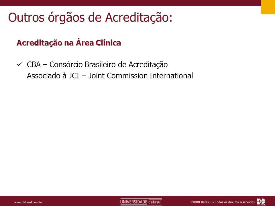 Outros órgãos de Acreditação: Acreditação na Área Clínica CBA – Consórcio Brasileiro de Acreditação Associado à JCI – Joint Commission International