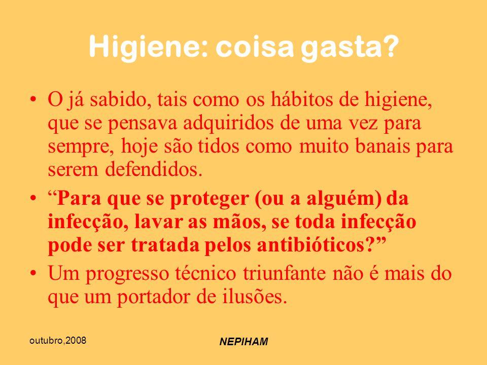 outubro,2008 NEPIHAM Higiene: coisa gasta.