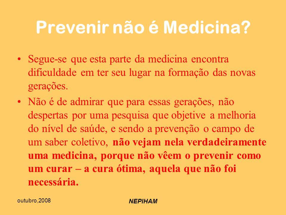 outubro,2008 NEPIHAM Prevenir não é Medicina.