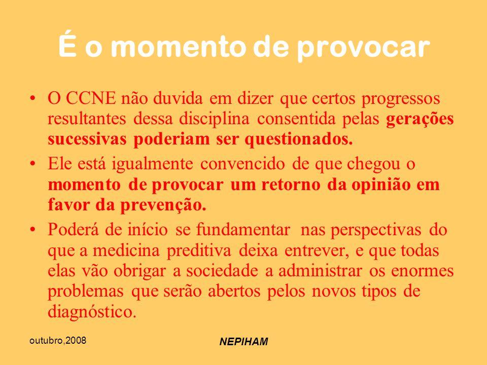 outubro,2008 NEPIHAM É o momento de provocar O CCNE não duvida em dizer que certos progressos resultantes dessa disciplina consentida pelas gerações sucessivas poderiam ser questionados.