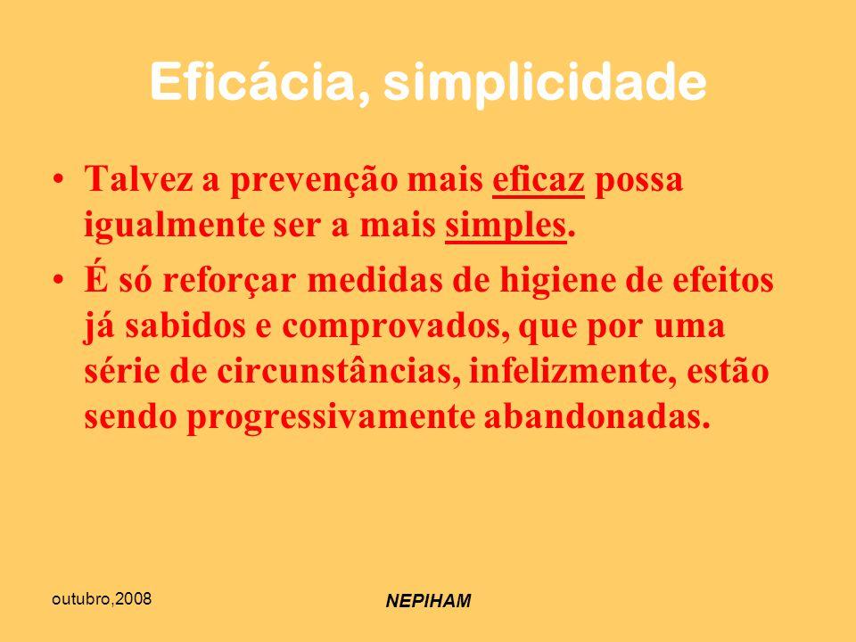 outubro,2008 NEPIHAM Eficácia, simplicidade Talvez a prevenção mais eficaz possa igualmente ser a mais simples.