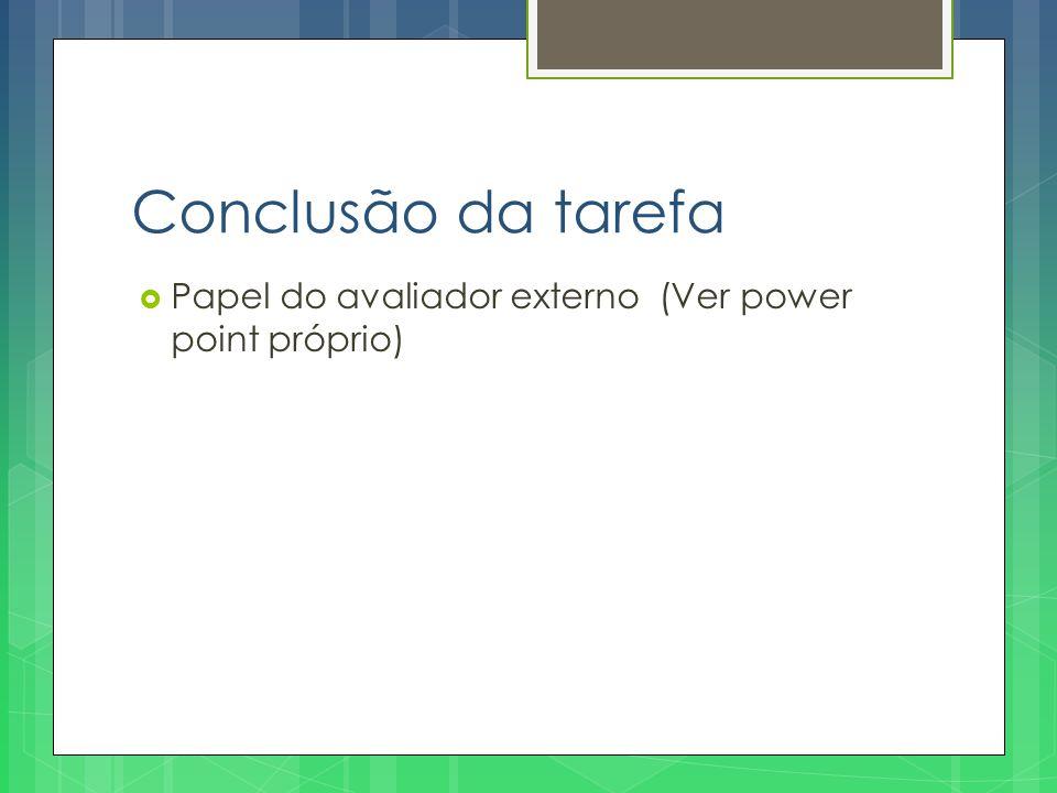 Conclusão da tarefa  Papel do avaliador externo (Ver power point próprio)