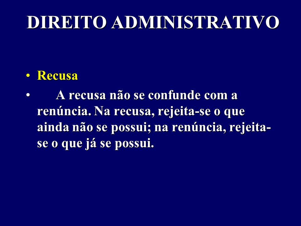 DIREITO ADMINISTRATIVO RecusaRecusa A recusa não se confunde com a renúncia.