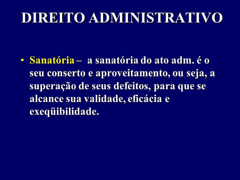 DIREITO ADMINISTRATIVO Sanatória – a sanatória do ato adm.