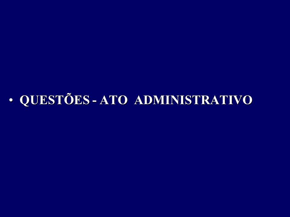 QUESTÕES - ATO ADMINISTRATIVOQUESTÕES - ATO ADMINISTRATIVO