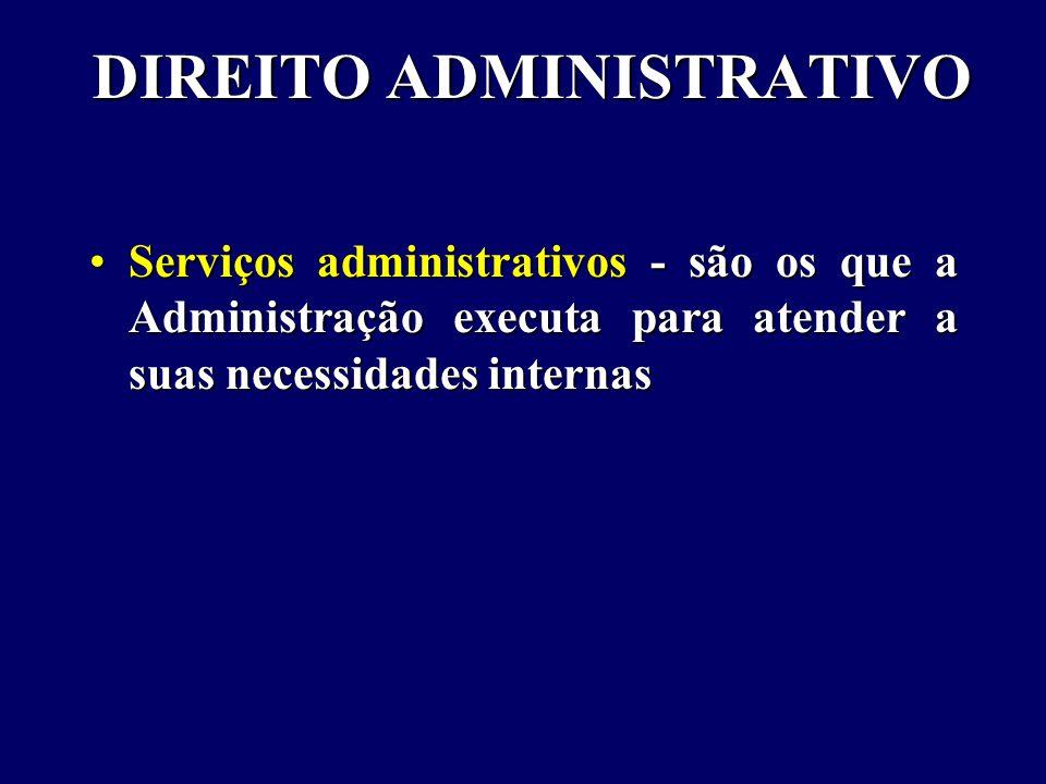 DIREITO ADMINISTRATIVO Serviços administrativos - são os que a Administração executa para atender a suas necessidades internasServiços administrativos - são os que a Administração executa para atender a suas necessidades internas