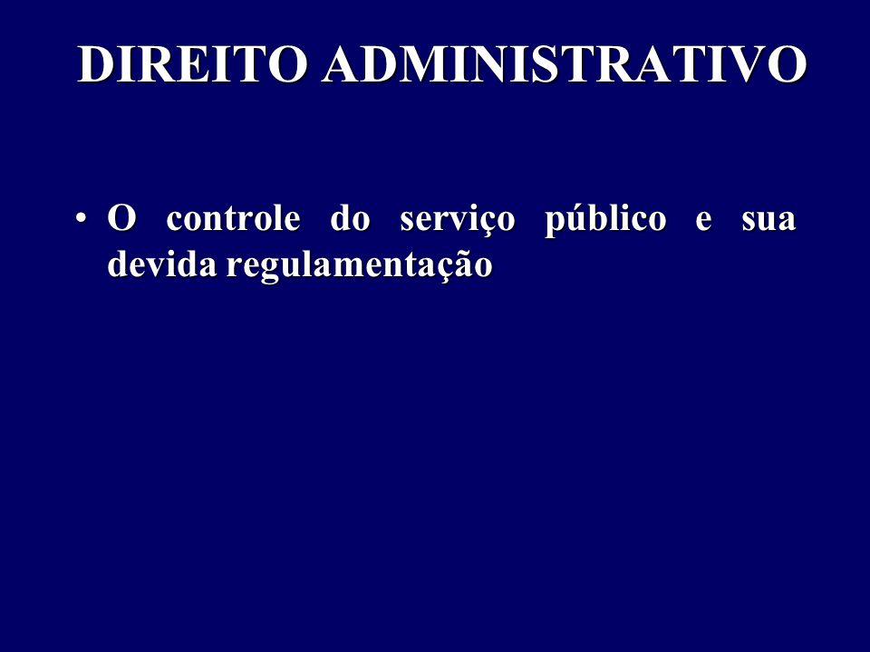 DIREITO ADMINISTRATIVO O controle do serviço público e sua devida regulamentaçãoO controle do serviço público e sua devida regulamentação