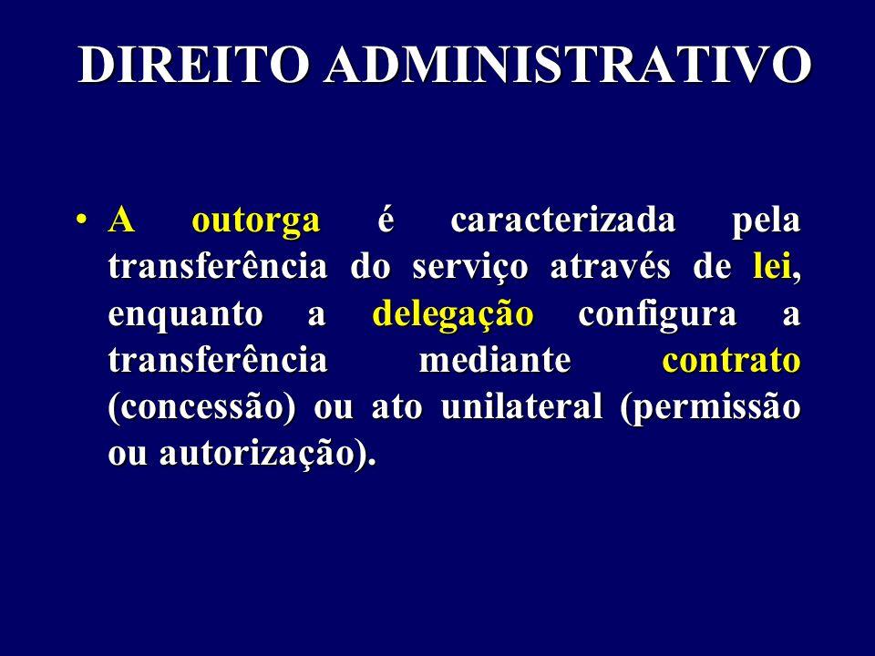 DIREITO ADMINISTRATIVO A outorga é caracterizada pela transferência do serviço através de lei, enquanto a delegação configura a transferência mediante contrato (concessão) ou ato unilateral (permissão ou autorização).A outorga é caracterizada pela transferência do serviço através de lei, enquanto a delegação configura a transferência mediante contrato (concessão) ou ato unilateral (permissão ou autorização).