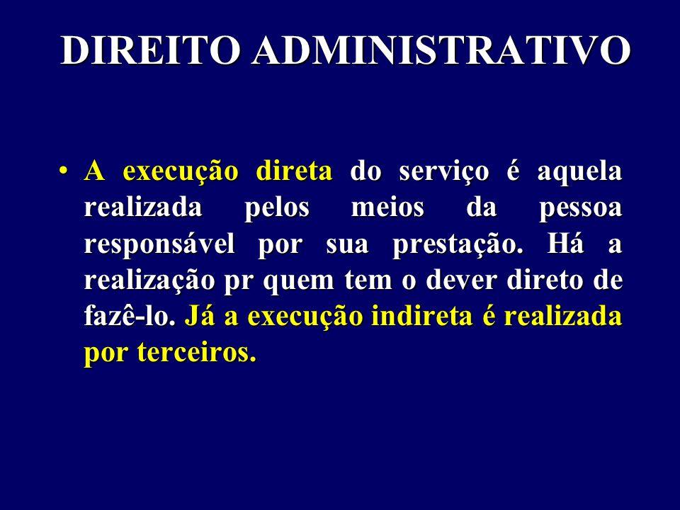 DIREITO ADMINISTRATIVO A execução direta do serviço é aquela realizada pelos meios da pessoa responsável por sua prestação.