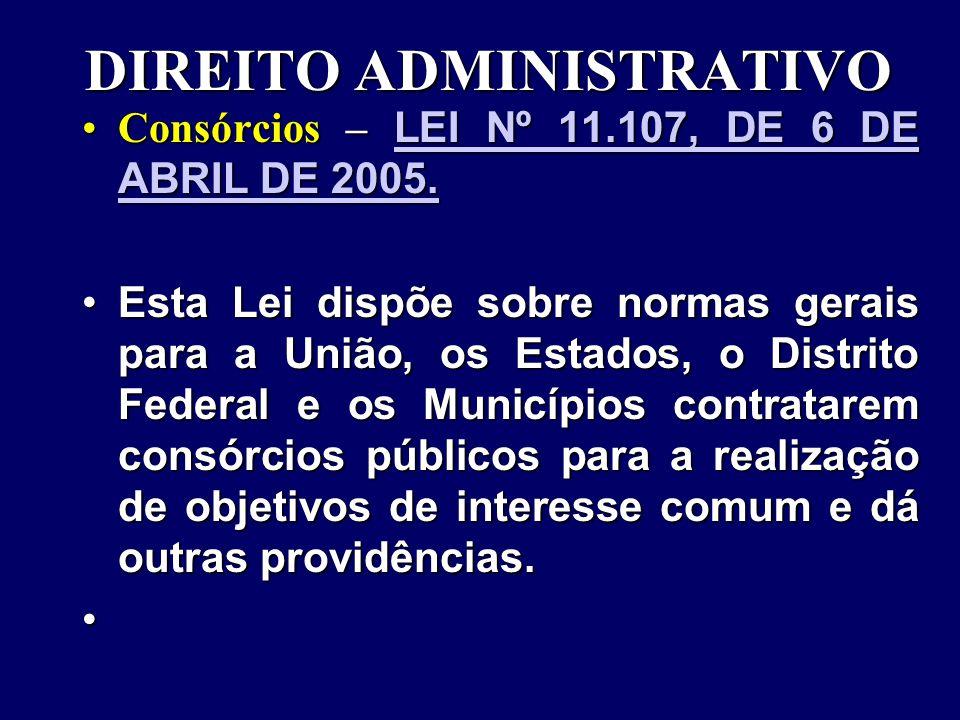 DIREITO ADMINISTRATIVO Consórcios – LEI Nº 11.107, DE 6 DE ABRIL DE 2005.Consórcios – LEI Nº 11.107, DE 6 DE ABRIL DE 2005.