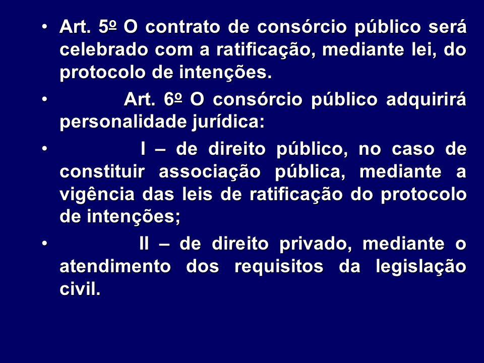 Art. 5 o O contrato de consórcio público será celebrado com a ratificação, mediante lei, do protocolo de intenções.Art. 5 o O contrato de consórcio pú