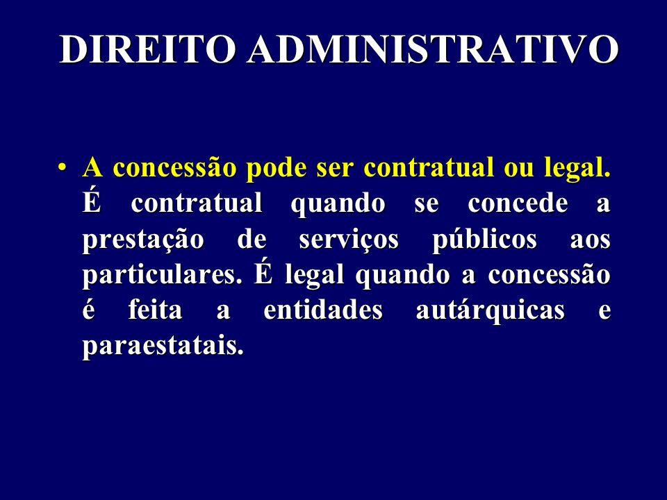 DIREITO ADMINISTRATIVO A concessão pode ser contratual ou legal.