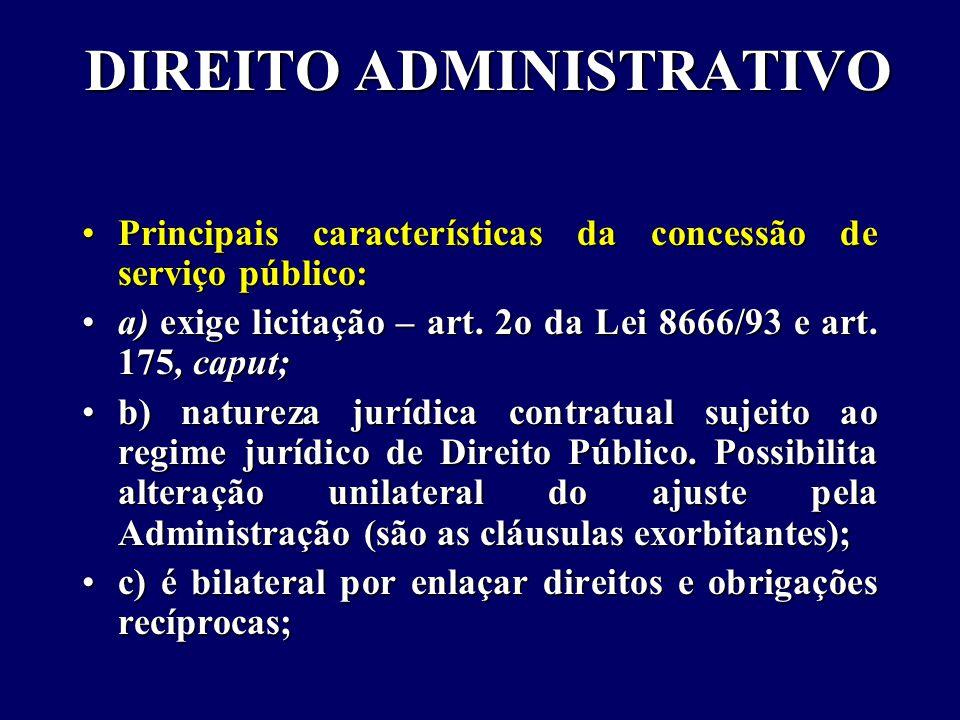 DIREITO ADMINISTRATIVO Principais características da concessão de serviço público:Principais características da concessão de serviço público: a) exige licitação – art.