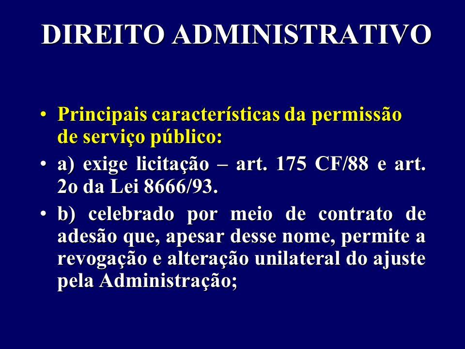 DIREITO ADMINISTRATIVO Principais características da permissão de serviço público:Principais características da permissão de serviço público: a) exige licitação – art.