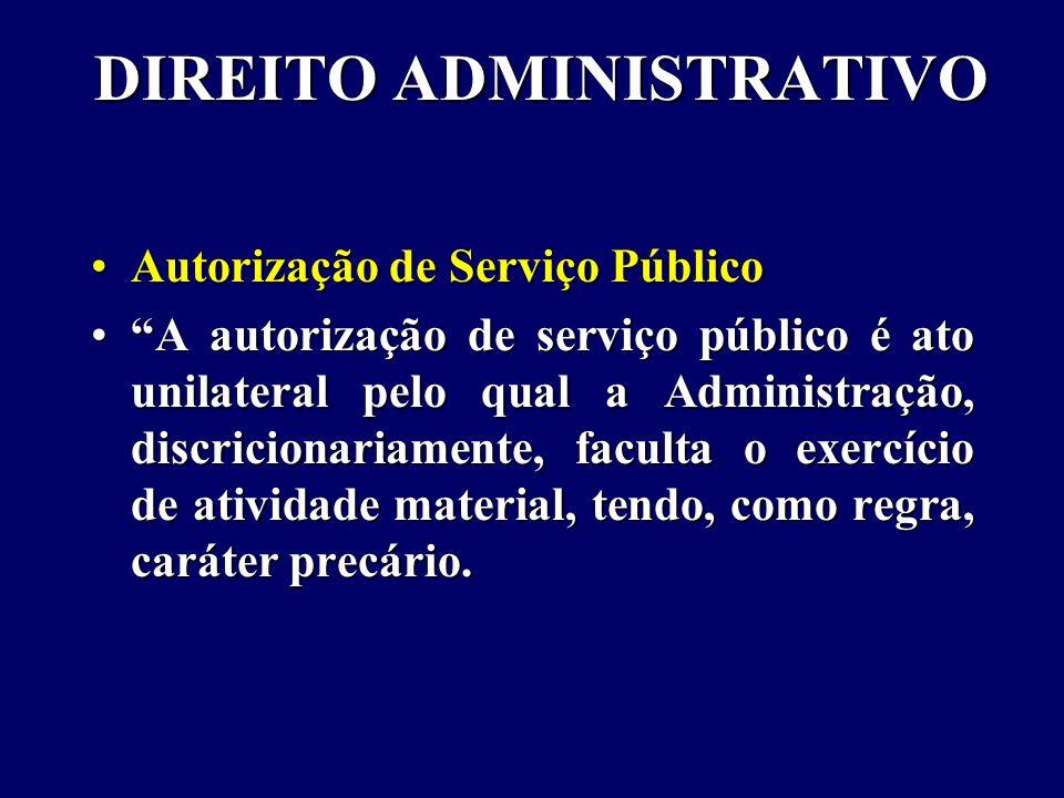 DIREITO ADMINISTRATIVO Autorização de Serviço PúblicoAutorização de Serviço Público A autorização de serviço público é ato unilateral pelo qual a Administração, discricionariamente, faculta o exercício de atividade material, tendo, como regra, caráter precário. A autorização de serviço público é ato unilateral pelo qual a Administração, discricionariamente, faculta o exercício de atividade material, tendo, como regra, caráter precário.