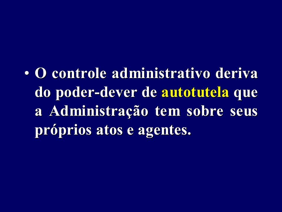 O controle administrativo deriva do poder-dever de autotutela que a Administração tem sobre seus próprios atos e agentes.O controle administrativo deriva do poder-dever de autotutela que a Administração tem sobre seus próprios atos e agentes.