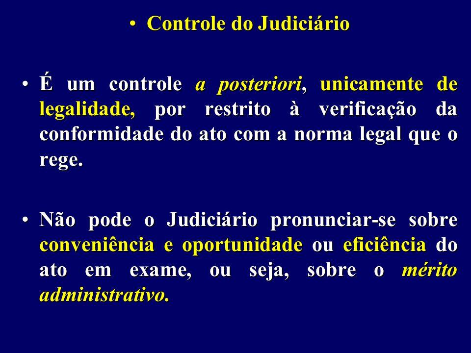 Controle do JudiciárioControle do Judiciário É um controle a posteriori, unicamente de legalidade, por restrito à verificação da conformidade do ato com a norma legal que o rege.É um controle a posteriori, unicamente de legalidade, por restrito à verificação da conformidade do ato com a norma legal que o rege.