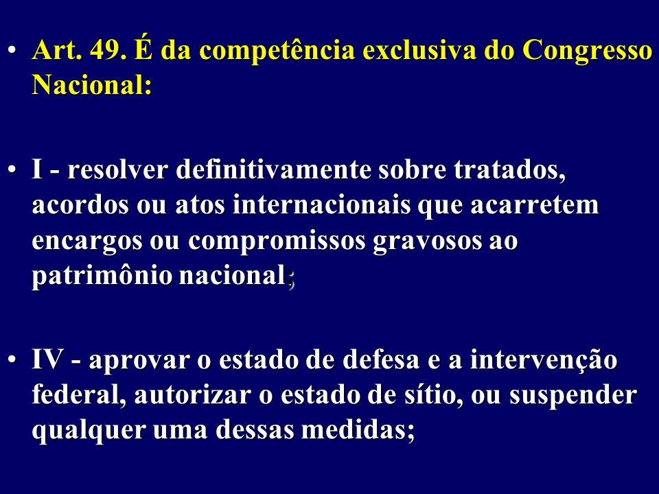Art.49. É da competência exclusiva do Congresso Nacional:Art.