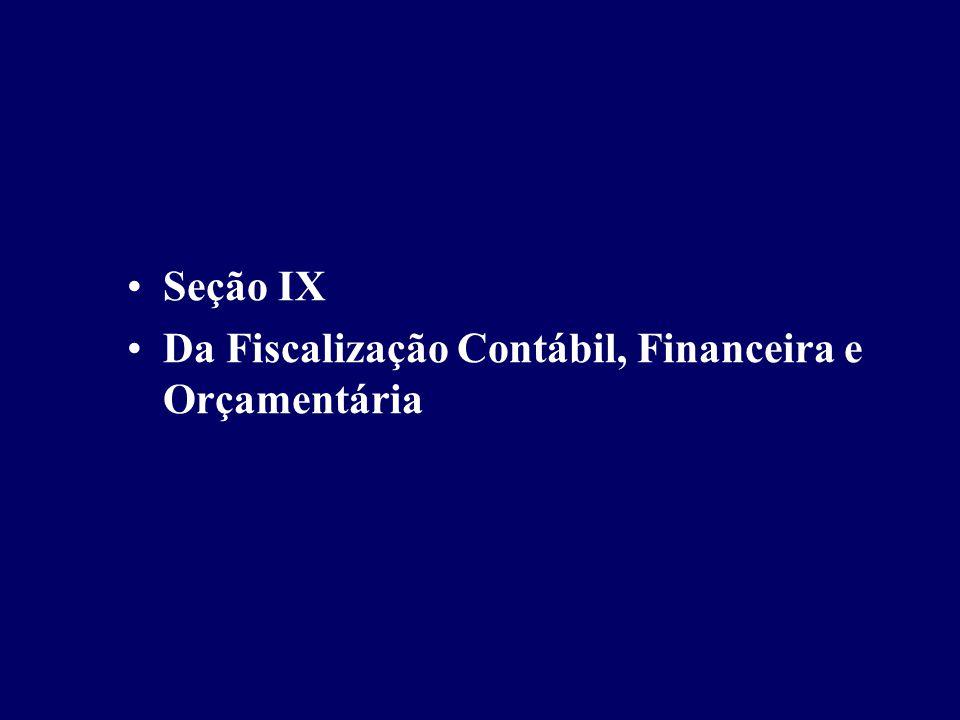Seção IX Da Fiscalização Contábil, Financeira e Orçamentária