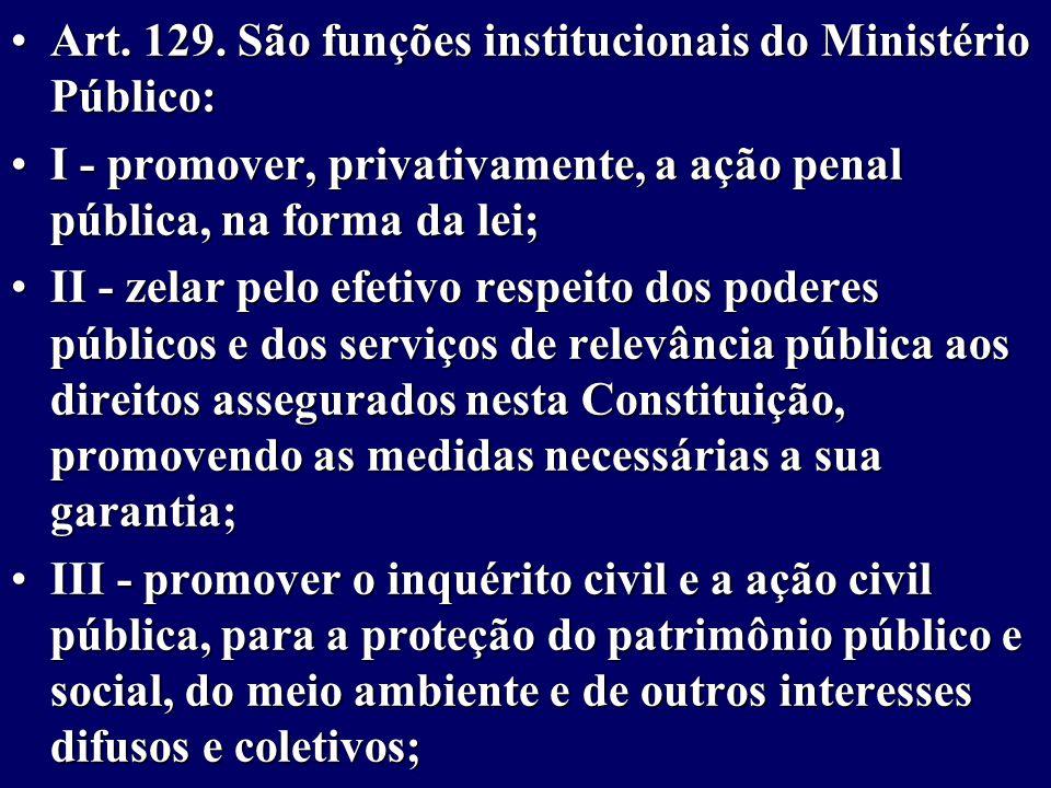 Art.129. São funções institucionais do Ministério Público:Art.