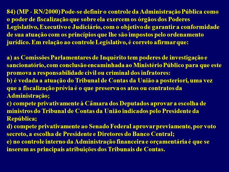 84) (MP - RN/2000) Pode-se definir o controle da Administração Pública como o poder de fiscalização que sobre ela exercem os órgãos dos Poderes Legislativo, Executivo e Judiciário, com o objetivo de garantir a conformidade de sua atuação com os princípios que lhe são impostos pelo ordenamento jurídico.