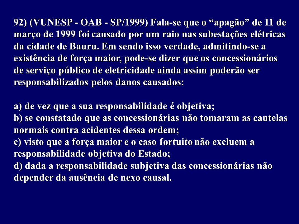 92) (VUNESP - OAB - SP/1999) Fala-se que o apagão de 11 de março de 1999 foi causado por um raio nas subestações elétricas da cidade de Bauru.
