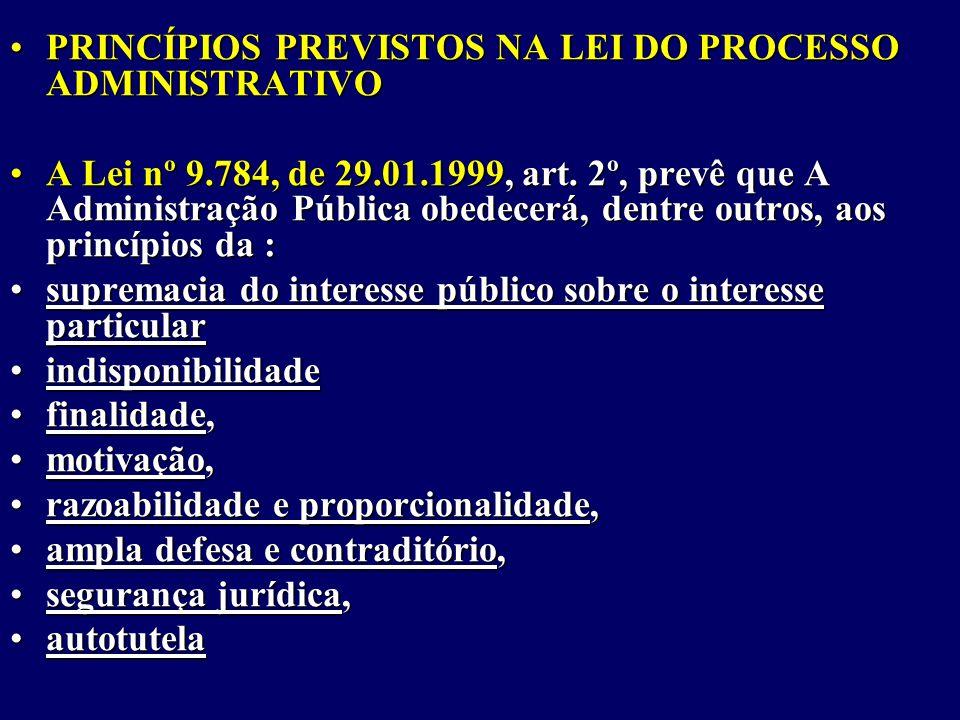 PRINCÍPIOS PREVISTOS NA LEI DO PROCESSO ADMINISTRATIVOPRINCÍPIOS PREVISTOS NA LEI DO PROCESSO ADMINISTRATIVO A Lei nº 9.784, de 29.01.1999, art.