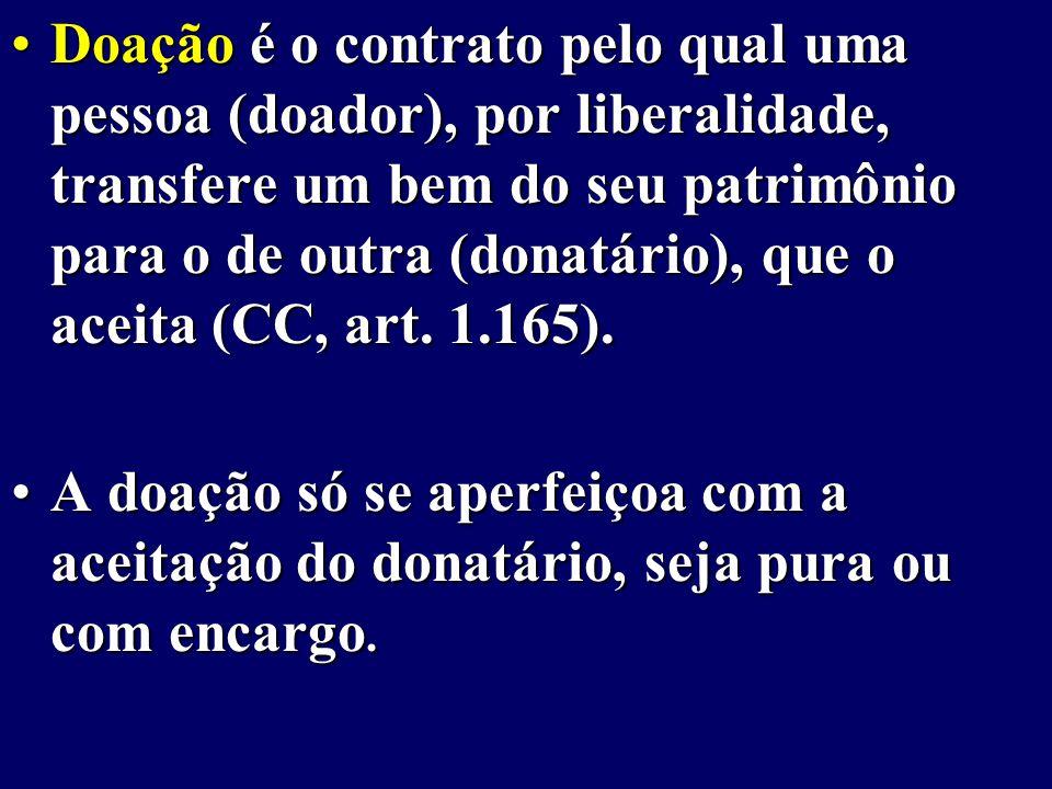 Doação é o contrato pelo qual uma pessoa (doador), por liberalidade, transfere um bem do seu patrimônio para o de outra (donatário), que o aceita (CC, art.