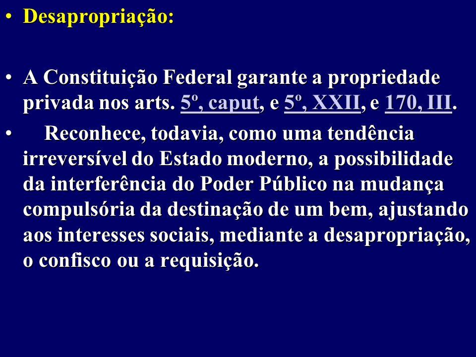 Desapropriação:Desapropriação: A Constituição Federal garante a propriedade privada nos arts.