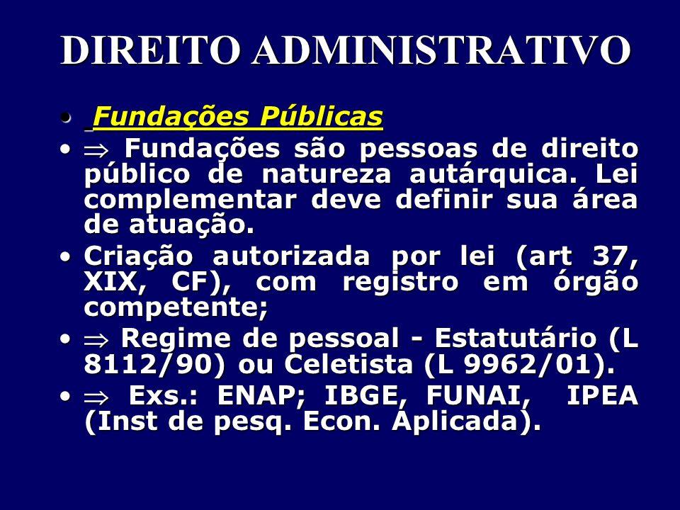 DIREITO ADMINISTRATIVO Fundações Públicas Fundações Públicas  Fundações são pessoas de direito público de natureza autárquica.
