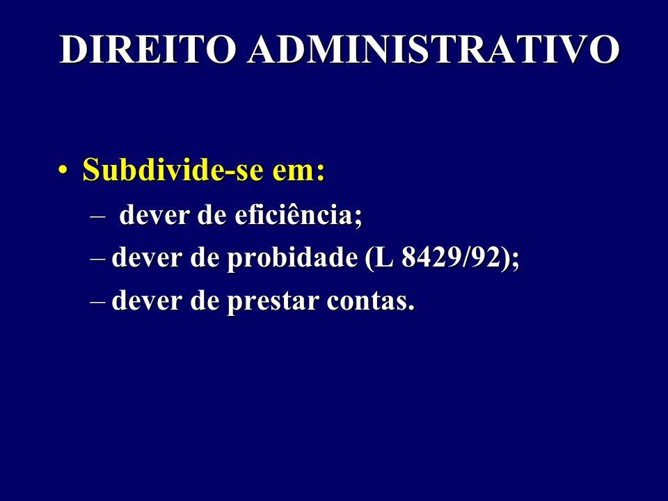 DIREITO ADMINISTRATIVO Subdivide-se em:Subdivide-se em: – dever de eficiência; –dever de probidade (L 8429/92); –dever de prestar contas.