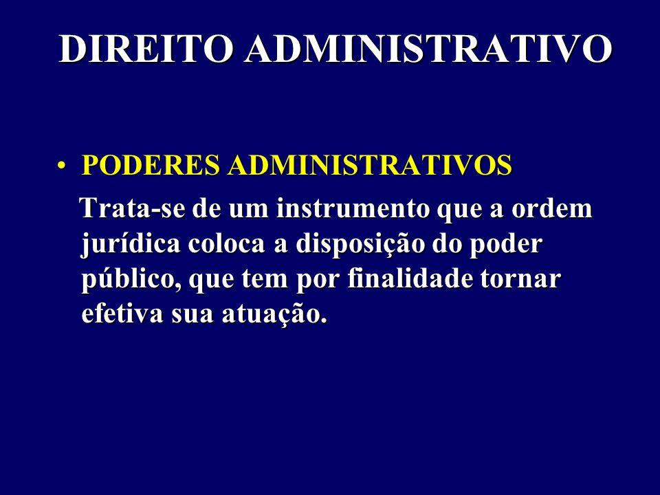 DIREITO ADMINISTRATIVO PODERES ADMINISTRATIVOSPODERES ADMINISTRATIVOS Trata-se de um instrumento que a ordem jurídica coloca a disposição do poder público, que tem por finalidade tornar efetiva sua atuação.