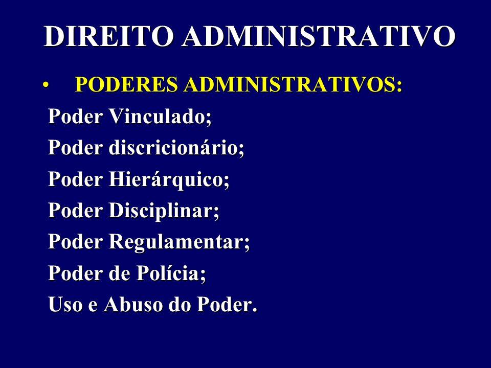 DIREITO ADMINISTRATIVO PODERES ADMINISTRATIVOS:PODERES ADMINISTRATIVOS: Poder Vinculado; Poder Vinculado; Poder discricionário; Poder discricionário; Poder Hierárquico; Poder Hierárquico; Poder Disciplinar; Poder Disciplinar; Poder Regulamentar; Poder Regulamentar; Poder de Polícia; Poder de Polícia; Uso e Abuso do Poder.