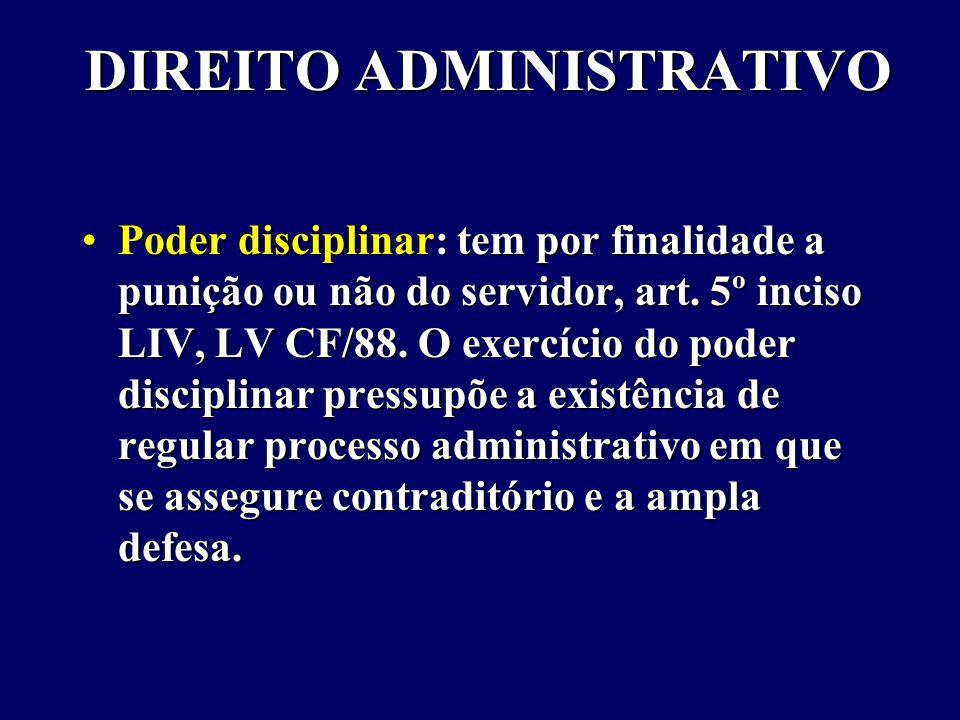DIREITO ADMINISTRATIVO Poder disciplinar: tem por finalidade a punição ou não do servidor, art.