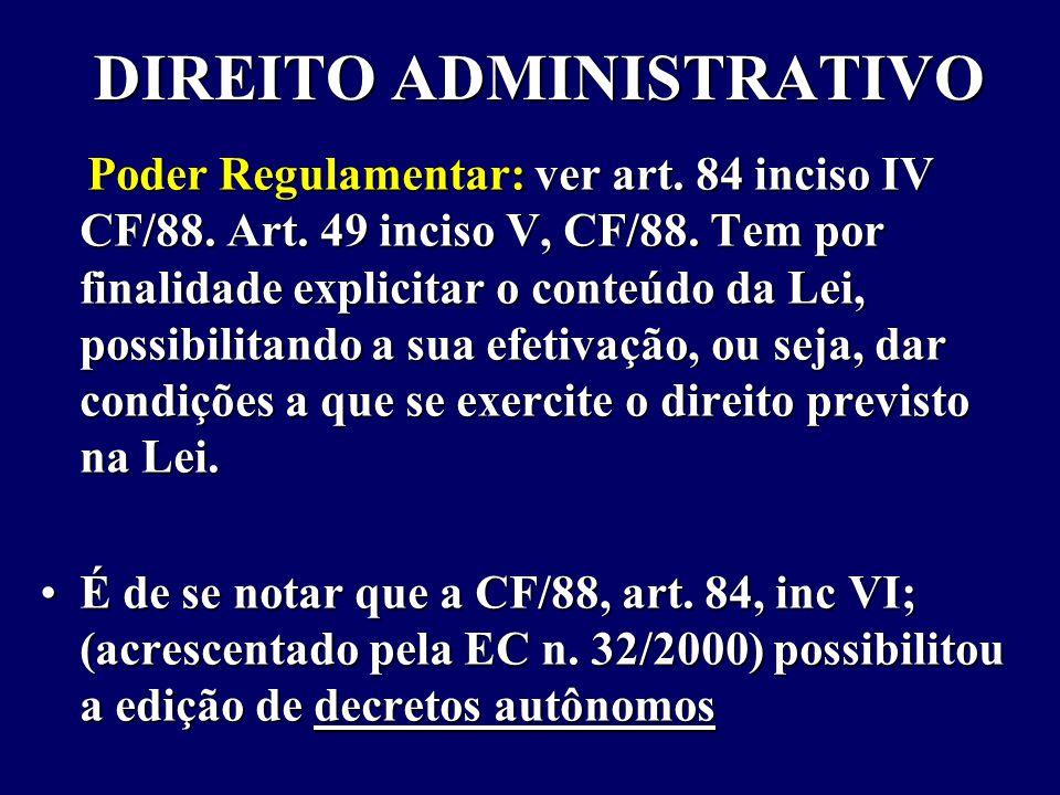 DIREITO ADMINISTRATIVO Poder Regulamentar: ver art.