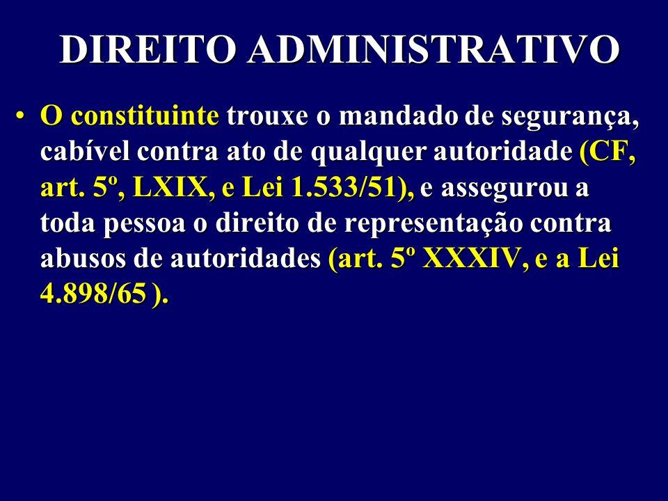 DIREITO ADMINISTRATIVO O constituinte trouxe o mandado de segurança, cabível contra ato de qualquer autoridade (CF, art.