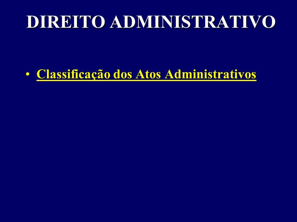DIREITO ADMINISTRATIVO Classificação dos Atos AdministrativosClassificação dos Atos Administrativos